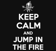 Keep Calm and Jump In the Fire by cisnenegro