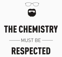 RESPECT THE CHEMISTRY by CelsoPelegrini