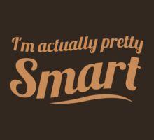 I'm actually pretty smart! T-Shirt