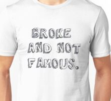 Broke and not Famous Unisex T-Shirt