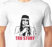 True Story 2 Chainz Edition Tru Story Unisex T-Shirt