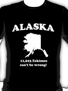 Alaska. 11,623 Eskimos can't be wrong T-Shirt