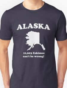 Alaska. 11,623 Eskimos can't be wrong Unisex T-Shirt