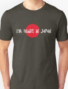 I'm huge in Japan Unisex T-Shirt