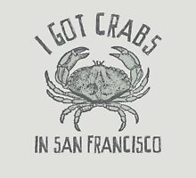 I got crabs in San Francisco Unisex T-Shirt