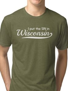 I put the sin in wisconsin Tri-blend T-Shirt