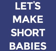 Let's Make Short Babies [White Ink] by FreshThreadShop