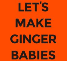 Let's Make Ginger Babies by FreshThreadShop