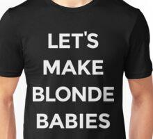 Let's Make Blonde Babies [White Ink] Unisex T-Shirt