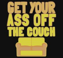 GET your ass off the couch! by jazzydevil