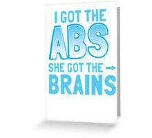 I got the ABS She got the BRAINS Greeting Card