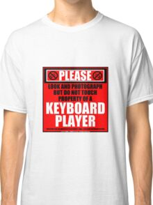 Please Do Not Touch Property Of A Keyboard Player Classic T-Shirt