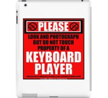Please Do Not Touch Property Of A Keyboard Player iPad Case/Skin