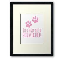 I'm a LOVER not a SCRATCHER Framed Print