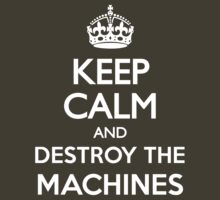 KEEP CALM DESTROY MACHINES by rule30