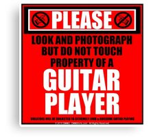 Please Do Not Touch Property Of A Guitar Player Canvas Print