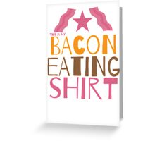 This is my BACON eating shirt Greeting Card