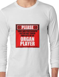 Please Do Not Touch Property Of An Organ Player Long Sleeve T-Shirt