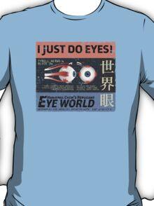 I Just Do Eyes! T-Shirt