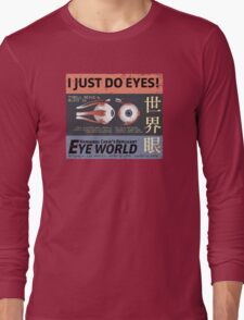 I Just Do Eyes! Long Sleeve T-Shirt