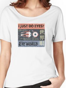 I Just Do Eyes! Women's Relaxed Fit T-Shirt
