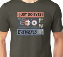 I Just Do Eyes! Unisex T-Shirt