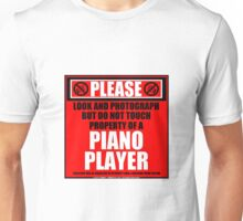 Please Do Not Touch Property Of A Piano Player Unisex T-Shirt