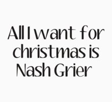 ALL I WANT FOR CHRISTMAS IS nash grier by CharliesF