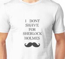 I don't shave for Sherlock shirt Unisex T-Shirt