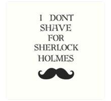 I don't shave for Sherlock  Art Print