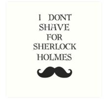 I don't shave for Sherlock  Art Print
