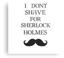 I don't shave for Sherlock  Metal Print