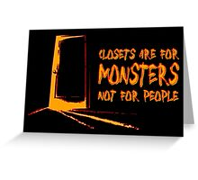 Closets are for monsters--and quickies. Greeting Card