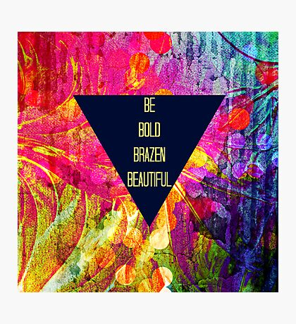 BE BOLD BRAZEN BEAUTIFUL Abstract Typography Hipster Geometric Triangle Colorful Rainbow Fine Art Painting Photographic Print