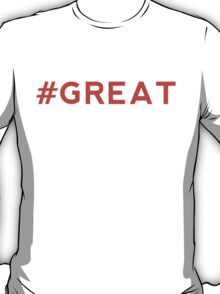 #GREAT - Hashtag Great T-Shirt