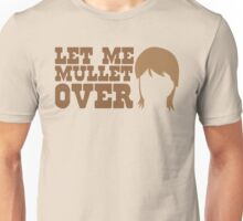 Let me MULLET over  Unisex T-Shirt