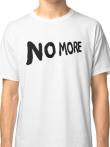 No More Classic T-Shirt