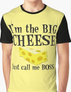 I'm the BIG CHEESE Just call me Boss Graphic T-Shirt