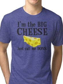 I'm the BIG CHEESE Just call me Boss Tri-blend T-Shirt