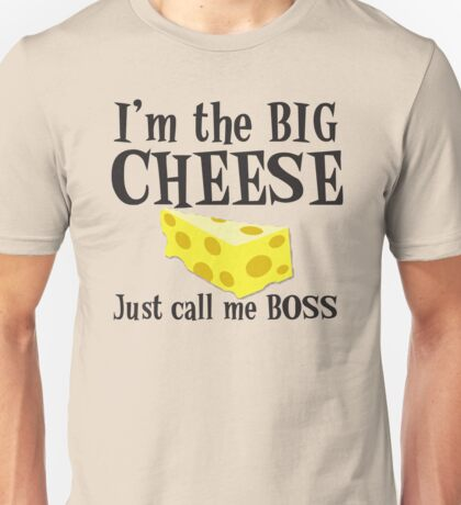 I'm the BIG CHEESE Just call me Boss Unisex T-Shirt