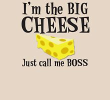 I'm the BIG CHEESE Just call me Boss T-Shirt