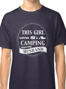 THIS GIRL LOVES CAMPING WITH HER HUSBAND Classic T-Shirt