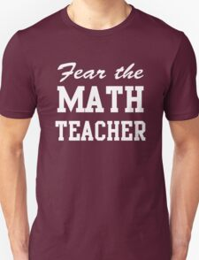 Fear the Math Teacher T-Shirt
