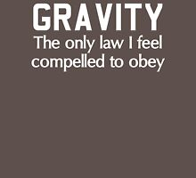Gravity. The only law I feel compelled to obey  Unisex T-Shirt