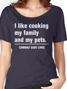 I look cooking my family and my pets. Commas save lives Women's Relaxed Fit T-Shirt