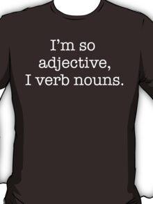 I'm so adjective I verb nouns T-Shirt