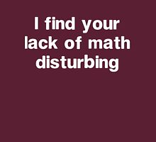 I find your lack of math disturbing Unisex T-Shirt
