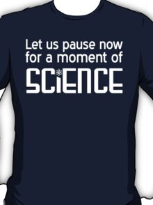 Let's pause for a moment of science T-Shirt