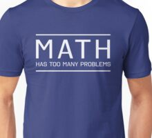 Math has so many problems Unisex T-Shirt