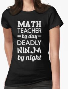 Math teacher by day. Ninja by night Womens Fitted T-Shirt